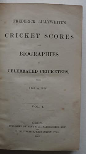 Frederick Lillywhite?s Cricket Scores and Biographies of Celebrated Cricketers, from 1746 to 1826...