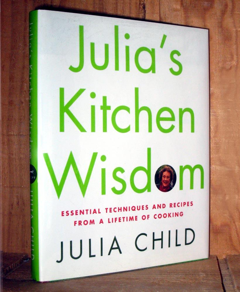 julia s kitchen wisdom essential techniques and recipes from a