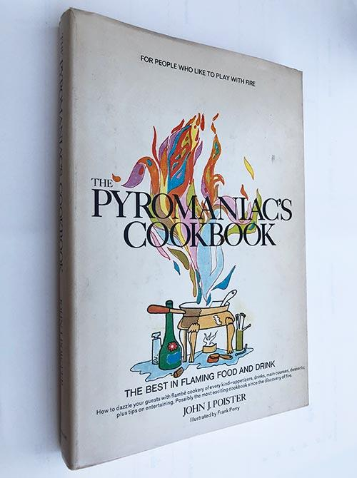 Pyromaniac's Cookbook : The Best In Flaming Food And Drink Poister, John J [Assez bon] [Couverture rigide] VERY GOOD very good dj