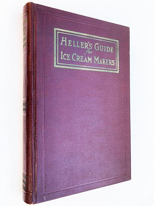 Heller's Guide For Ice Cream Makers Company, B. Heller & [Assez bon]   VERY GOOD nice clean copy