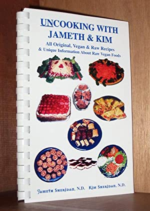 UnCooking with Jameth and Kim: All Original, Vegan & Raw Recipes & Unique Information About...