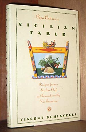 Papa Andrea's Sicilian Table: Recipes from a Sicilian Chef As Remembered by His Grandson: ...
