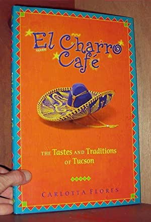El Charro Cafe: The Tastes and Traditions: Flores, Carlotta