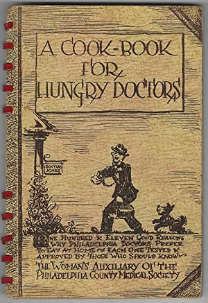 A Cook-Book For Hungry Doctors: Woman's Auxiliary Of The Philadelphia County Medical Society (...