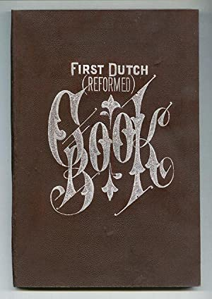 First Dutch (Reformed) Cook Book: Ladies Of The Reformed Church Of Pompton Plains, N.J.