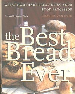 The Best Bread Ever: Great Homemade Bread Using your Food Processor: Over, Charles Van