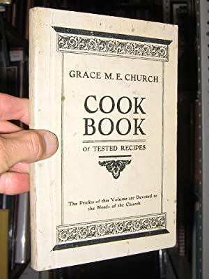 Cook Book of Tested Recipes INDIANA South Bend 1906: Church, Grace M.E.