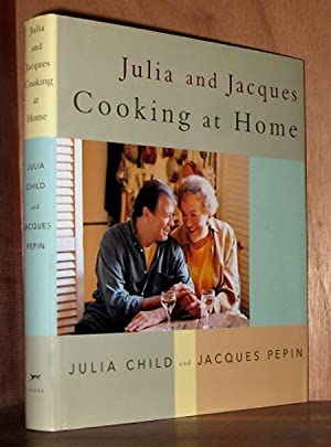 Julia and Jacques Cooking at Home: Child, Julia; Pepin, Jacques