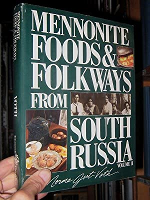 Mennonite Foods and Folkways from South Russia, Vol. 2: Voth, Norma Jost