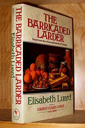 The Barricaded Larder: Food from the Store-cupboards of Europe: Luard, Elisabeth