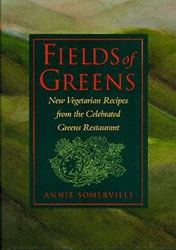 Fields of Greens: New Vegetarian Recipes From The Celebrated Greens Restaurant: Somerville, Annie