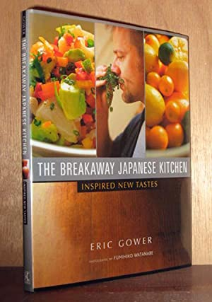 The Breakaway Japanese Kitchen: Inspired New Tastes: Gower, Eric