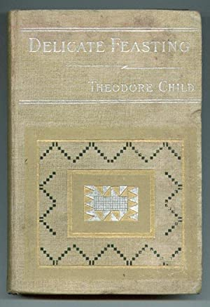Delicate Feasting: Child, Theodore (author of