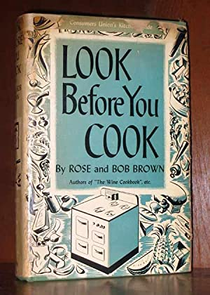 Look Before You Cook : A Consumers Kitchen Guide: Brown, Rose; Bob