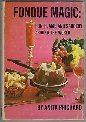 Fondue Magic : Fun, Flame And Saucery: Prichard, Anita