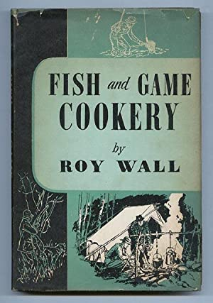 Fish and Game Cookery: Wall, Roy