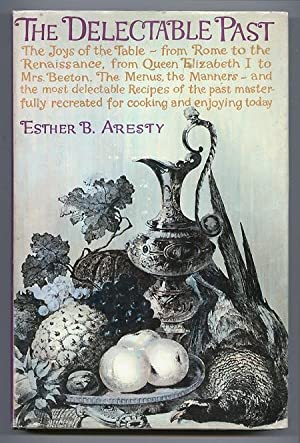 The Delectable Past: The Joys of the Table, from Rome to the Renaissance, from Queen Elizabeth I to...