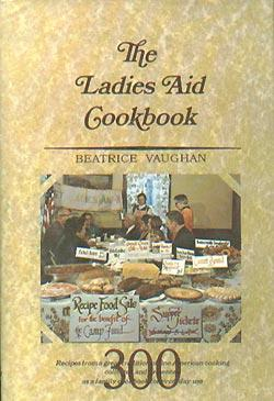 The Ladies Aid Cookbook: Recipes From A: Vaughan, Beatrice