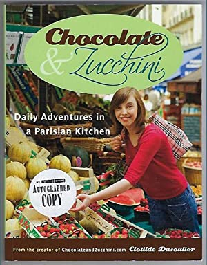 Chocolate and Zucchini: Daily Adventures in a Parisian Kitchen: Dusoulier, Clotilde