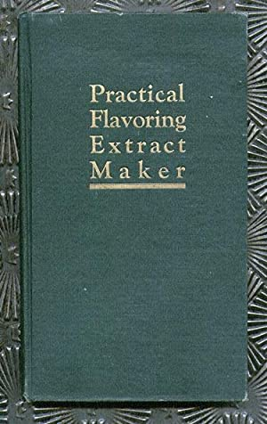 Practical Flavoring Extract Maker: Kessler, E.J. (Practical Extract Manufacturer). Rev; Exp by ...