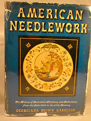 American Needlework The History of Decorative Stitchery and Embroidery from the Late 16th to the ...