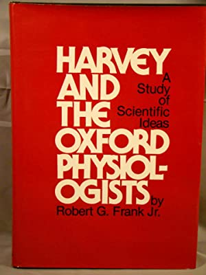 Harvey and the Oxford Physiologists. Scientific Ideas and Social Interaction.