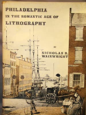 Philadelphia in the Romantic Age of Lithography An Illustrated History of Early Lithography in Ph...