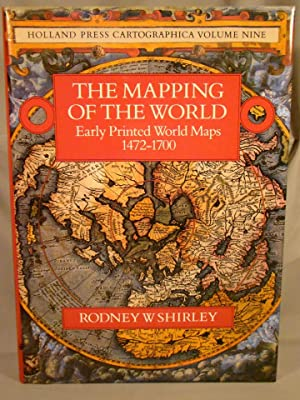 The Mapping of the World Early Printed World Maps 1472-1700.