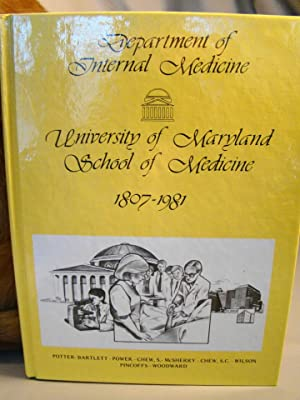 DEPARTMENT OF INTERNAL MEDICINE, UNIVERSITY OF MARYLAND, SCHOOL OF MEDICINE 1807 - 1981. First ed...