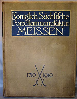 Koniglich Sachfifche Porzellanmanufaktur Meissen, 1710-1910. Festive Publication to Commemorate t...
