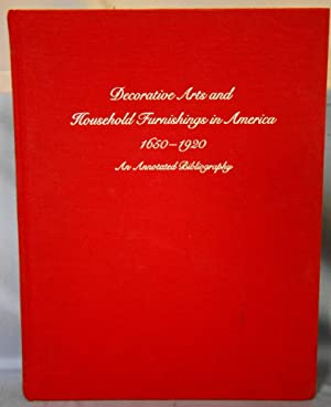 Decorative Arts and Household Furnishings in America 1650-1920, an Annotated Bibliography.