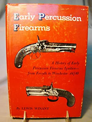 Early Percussion Firearms A History of Early Percussion Firearms Ignition---from Forsyth to Winch...