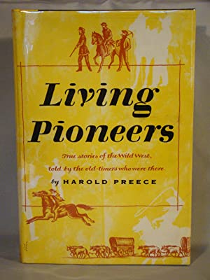 Living Pioneers The Epic of the West by Those Who Lived It.