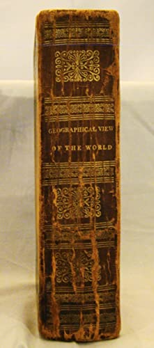 A Geographical View of the World, Embracing the Manners, Customs, and Pursuits of Every Nation; F...