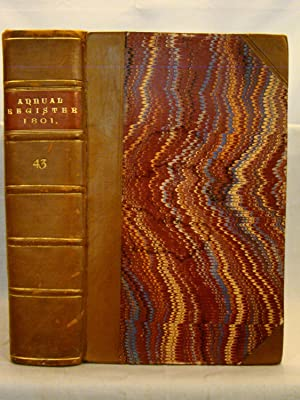 Annual Register, or a View of the History, Politics, and Literature for the Year 1801. [Volume 43]