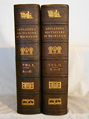 Appleton's Dictionary of Machines, Mechanics, Engine-Work, and Engineering. First edition, 1851-5...