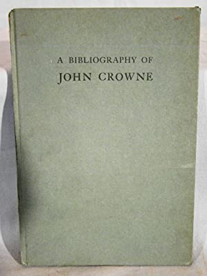 The First Harvard Playwright. A Bibliography of the Restoration Dramatist John Crowne With Extrac...