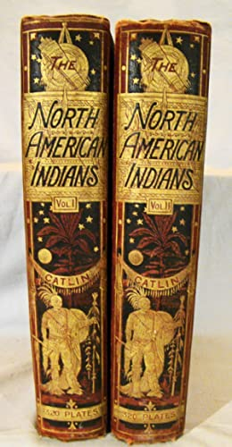 North American Indians Being Letters And Notes On Their Manners, Customs, And Conditions, Written...