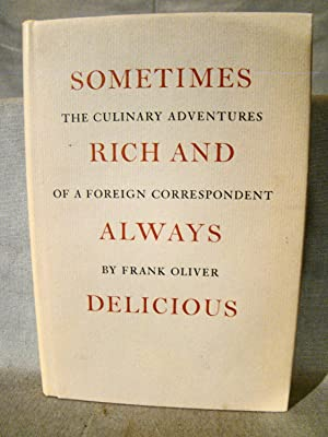 Sometimes Rich and Always Delicious: The Culinary Adventures of a Foreign Correspondent. Limited ...