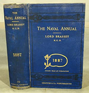 The Naval Annual, 1887. Section I by Lord Brassey. Section II by F.K. Barnes, Esq. Section III Gu...