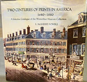 Two Centuries of Prints in America 1680-1880 A Selective Catalogue of the Winterthur Museum Colle...