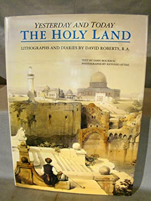 Holy Land: Yesterday & Today. Lithographs and Diaries by David Roberts, R. A.