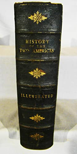 The Two Americas. Their Complete History from the Earliest Discoveries to the Present Day, by the...