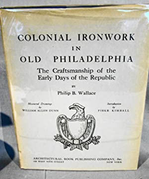 Colonial Ironwork in Old Philadelphia: The Craftsmanship of the Early Days of the Republic.