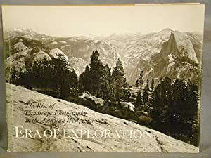 Era of Exploration The Rise of Landscape Photography in the American West, 1860-1885.