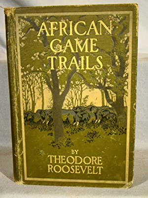 African Game Trails An Account of the African Wanderings of an American Hunter-Naturalist.