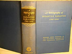 A Bibliography of Infantile Paralysis 1789-1944. With Selected Abstracts & Annotations. One of th...