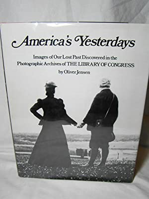 America's Yesterdays. Images of Our Lost Past in the Photographic Archives of the Library of Cong...
