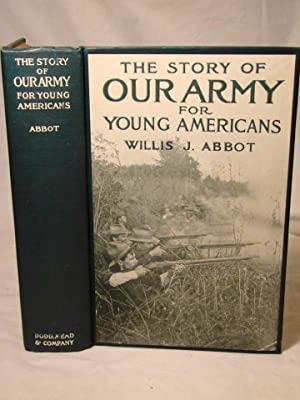 The Story of Our Army for Young Americans from Colonial Days to the Present Time. First edition 1...