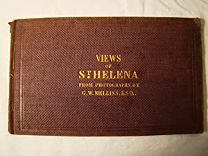 Views of St. Helena; Illustrative of Its Scenery & Historical Associations. From Photographs By G...